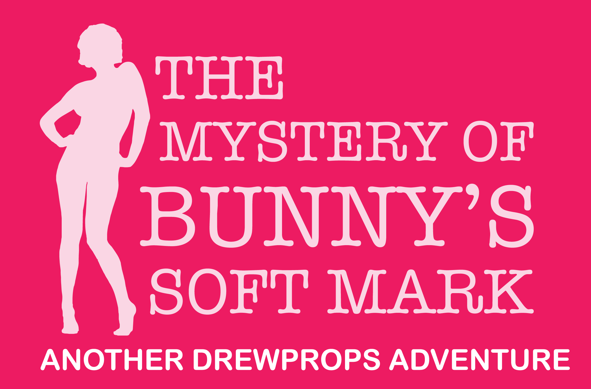 The Mystery of Bunny's Soft Mark - Another Drewprops Adventure